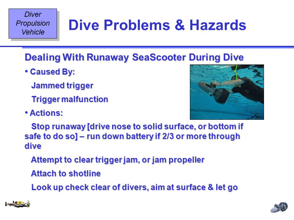 Diving Equipment & Diving Signals OT2 18 08/02 Dive Problems & Hazards Diver Propulsion Vehicle Dealing With Runaway SeaScooter During Dive Caused By: