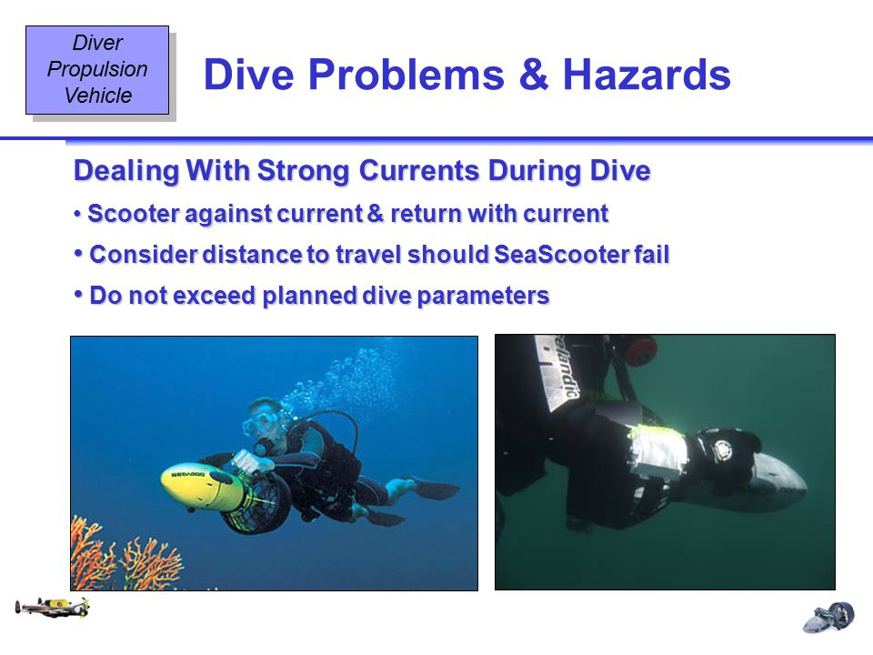 Diving Equipment & Diving Signals OT2 19 08/02 Dive Problems & Hazards Diver Propulsion Vehicle Dealing With Strong Currents During Dive Scooter again