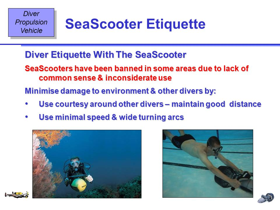 Diving Equipment & Diving Signals OT2 22 08/02 SeaScooter Etiquette Diver Propulsion Vehicle Diver Etiquette With The SeaScooter SeaScooters have been