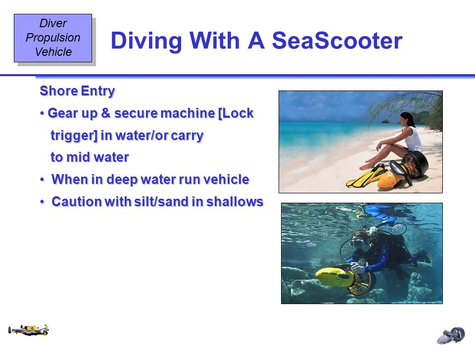 Diving Equipment & Diving Signals OT2 6 08/02 Diving With A SeaScooter Diver Propulsion Vehicle Shore Entry Gear up & secure machine [Lock Gear up & s