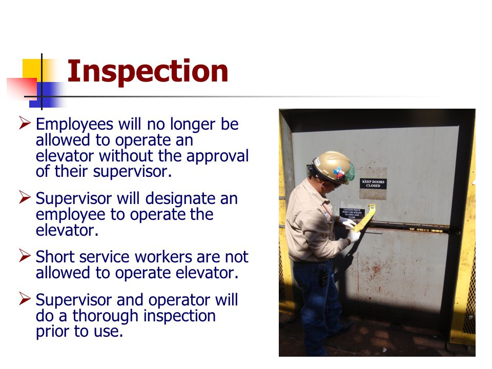 Inspection  Employees will no longer be allowed to operate an elevator without the approval of their supervisor.