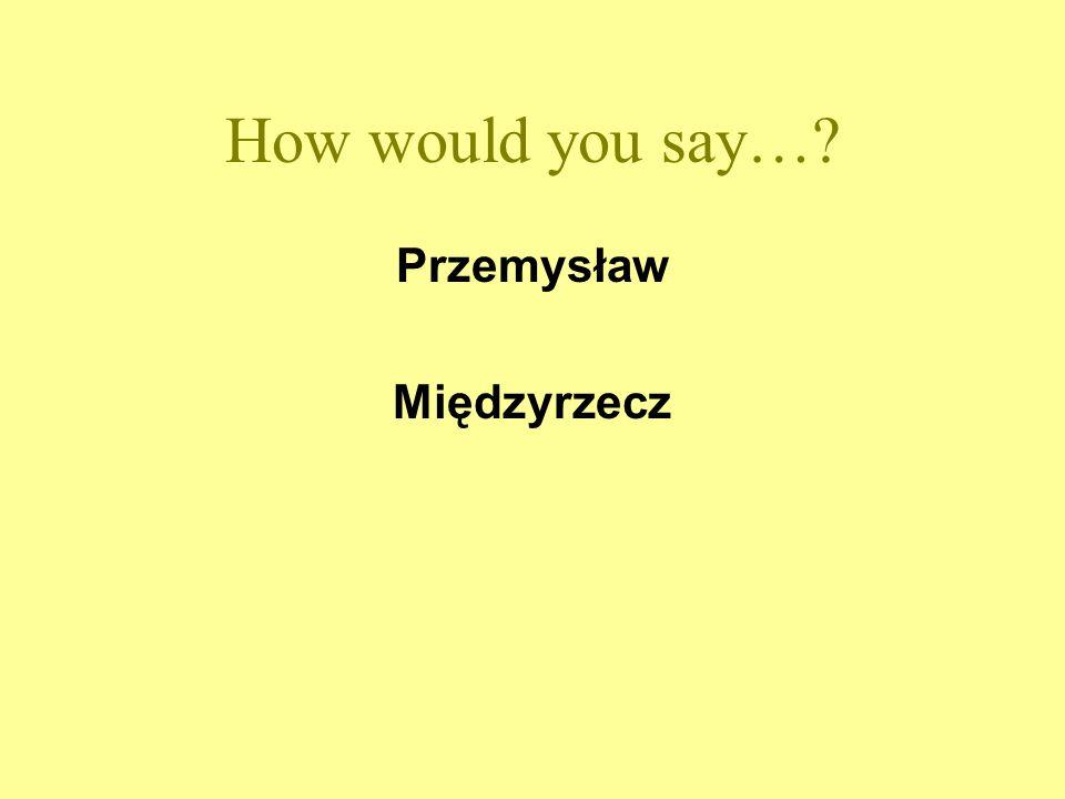 How would you say…? Przemysław Międzyrzecz