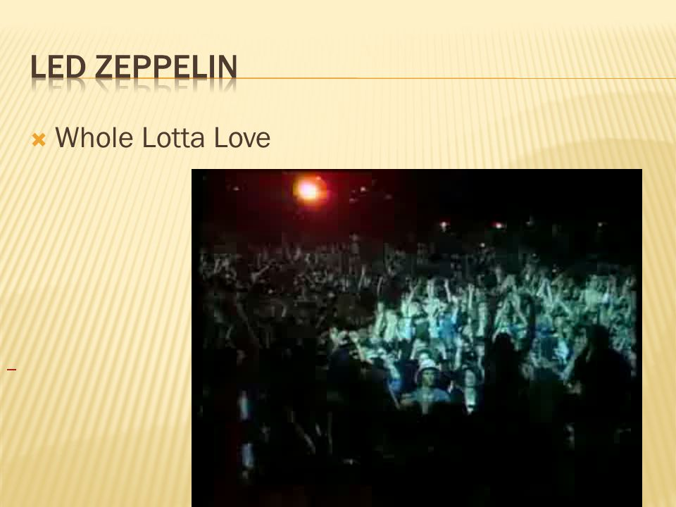  Whole Lotta Love
