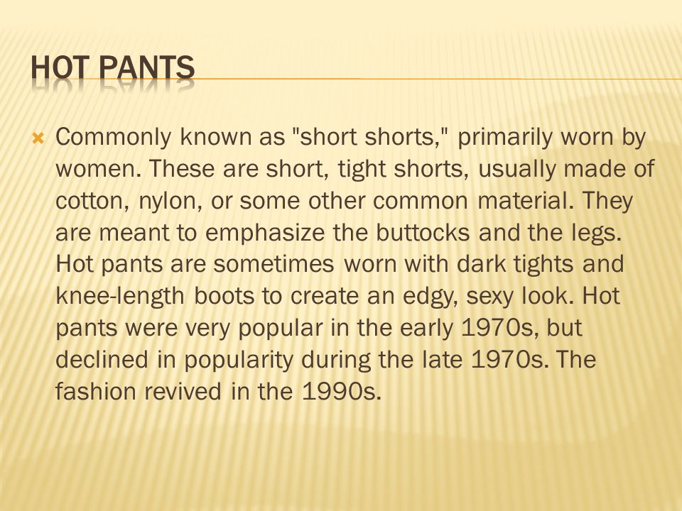  Commonly known as short shorts, primarily worn by women.