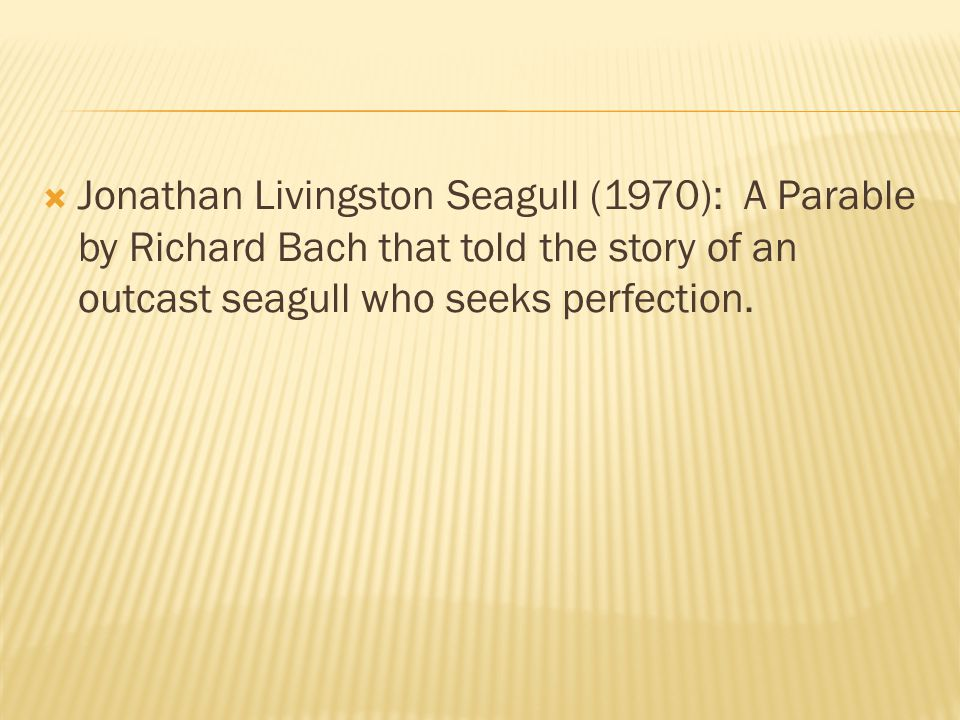  Jonathan Livingston Seagull (1970): A Parable by Richard Bach that told the story of an outcast seagull who seeks perfection.