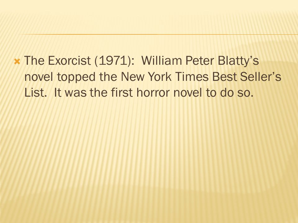  The Exorcist (1971): William Peter Blatty's novel topped the New York Times Best Seller's List.