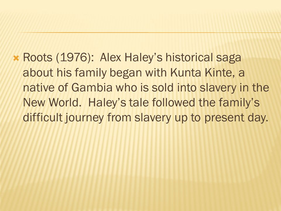  Roots (1976): Alex Haley's historical saga about his family began with Kunta Kinte, a native of Gambia who is sold into slavery in the New World.