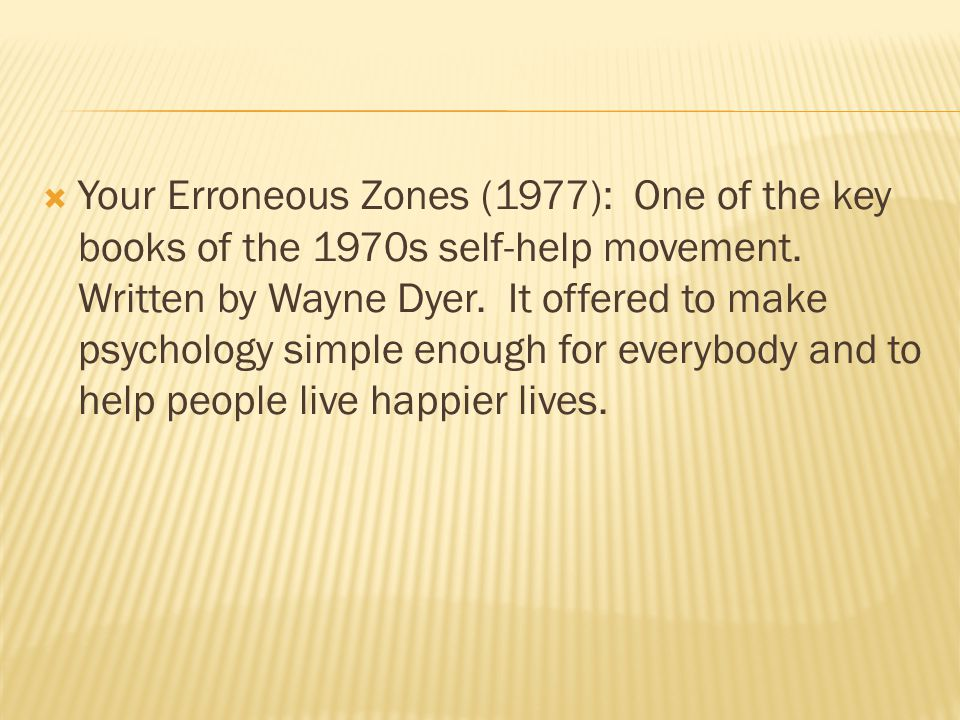  Your Erroneous Zones (1977): One of the key books of the 1970s self-help movement.