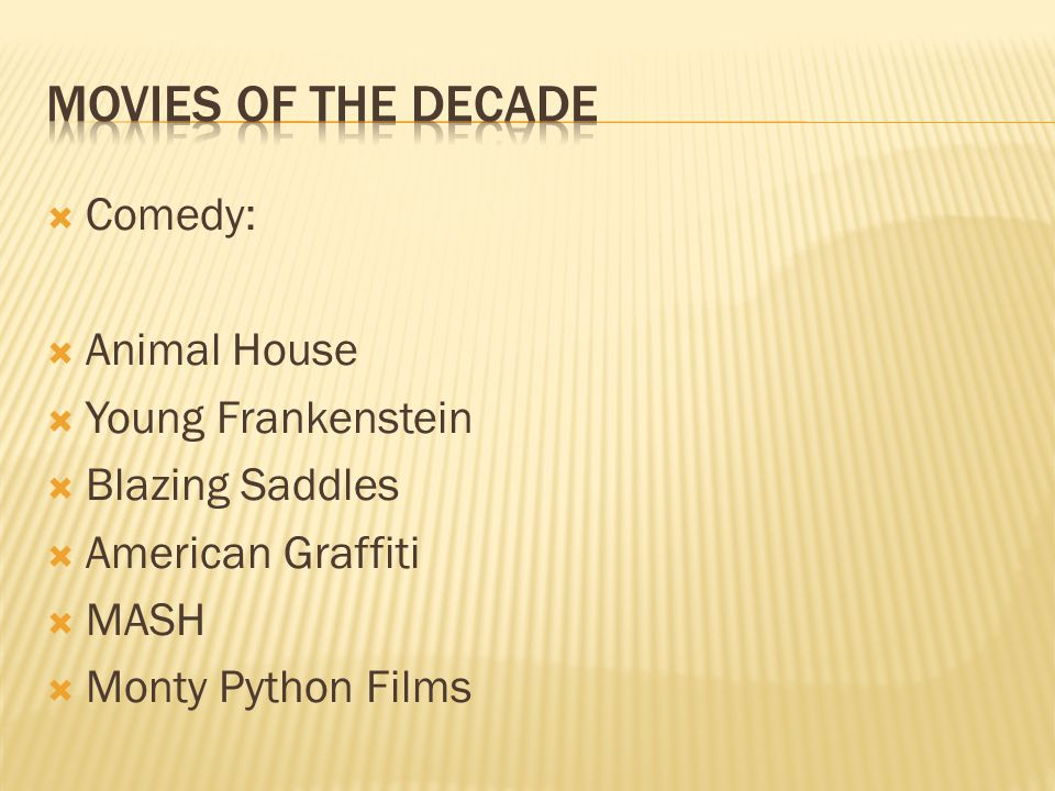  Comedy:  Animal House  Young Frankenstein  Blazing Saddles  American Graffiti  MASH  Monty Python Films