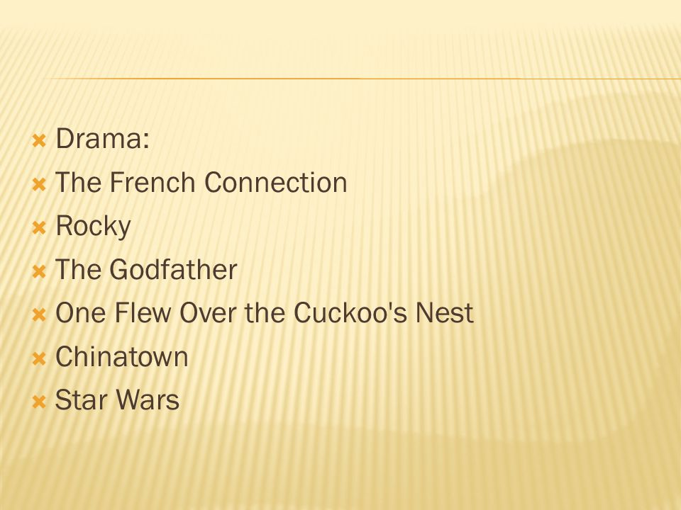  Drama:  The French Connection  Rocky  The Godfather  One Flew Over the Cuckoo s Nest  Chinatown  Star Wars