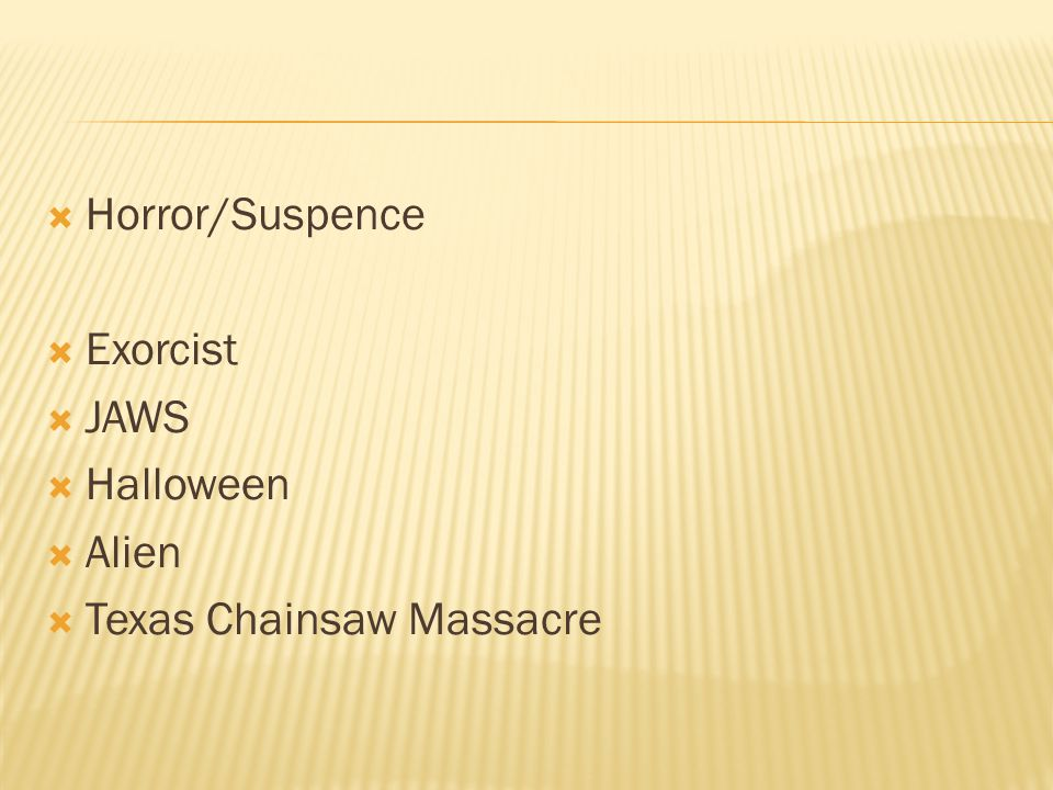  Horror/Suspence  Exorcist  JAWS  Halloween  Alien  Texas Chainsaw Massacre