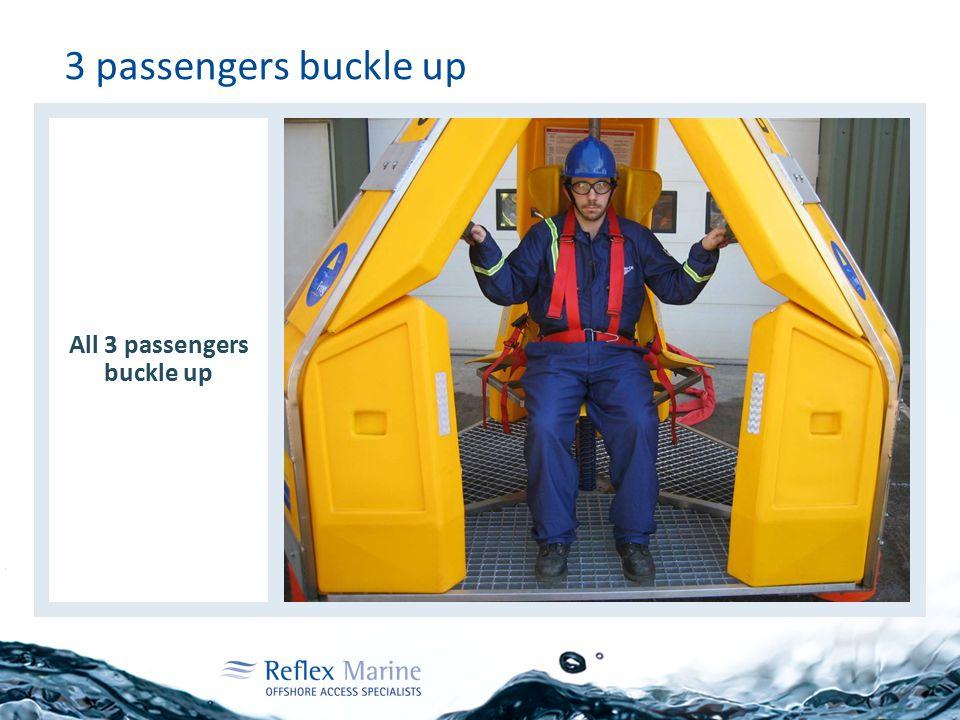 3 passengers buckle up All 3 passengers buckle up
