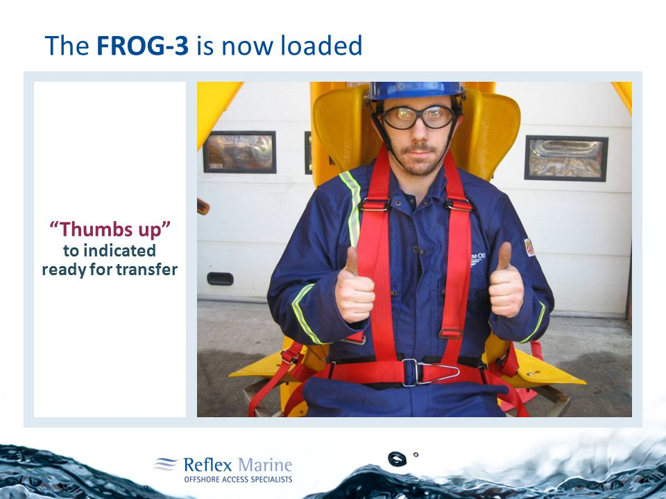 """The FROG-3 is now loaded """"Thumbs up"""" to indicated ready for transfer"""