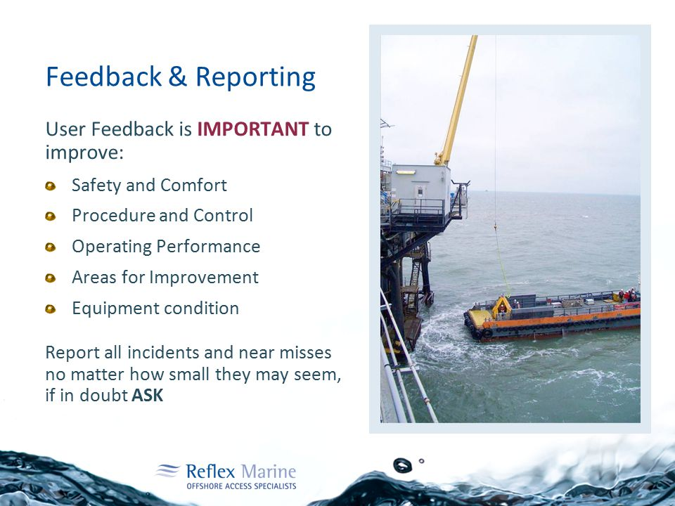Feedback & Reporting User Feedback is IMPORTANT to improve: Safety and Comfort Procedure and Control Operating Performance Areas for Improvement Equip