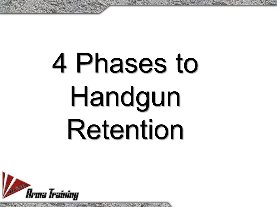 4 Phases to Handgun Retention