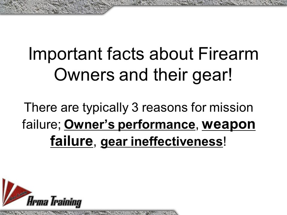 Important facts about Firearm Owners and their gear! There are typically 3 reasons for mission failure; Owner's performance, weapon failure, gear inef