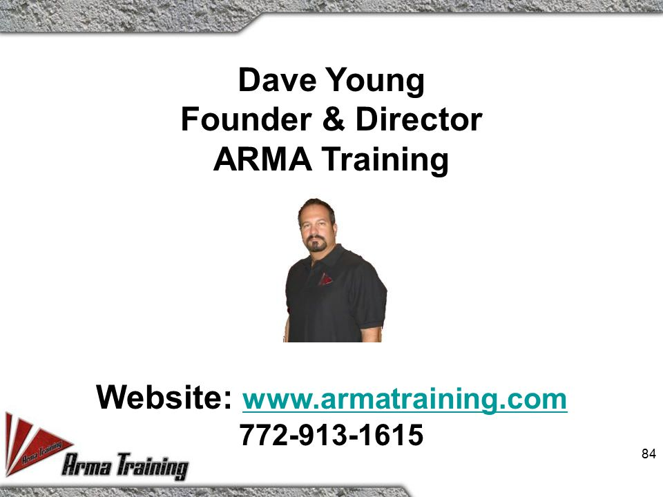 84 Dave Young Founder & Director ARMA Training Website: www.armatraining.com www.armatraining.com 772-913-1615