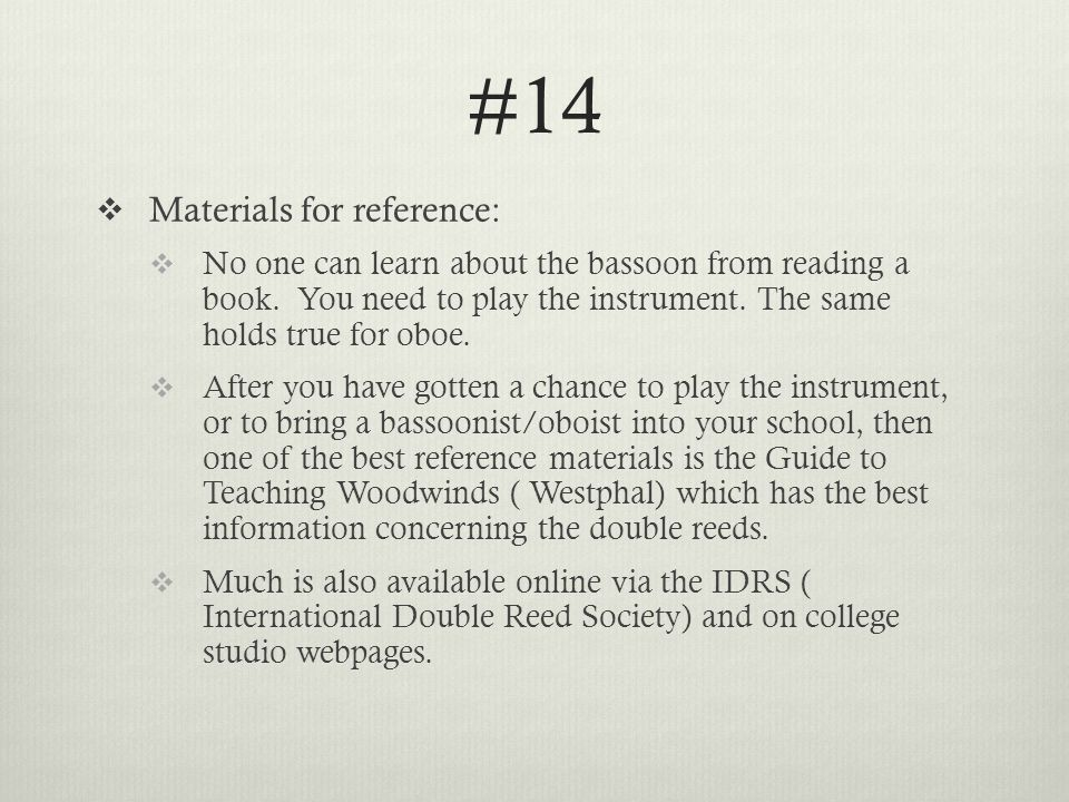 #14  Materials for reference:  No one can learn about the bassoon from reading a book.