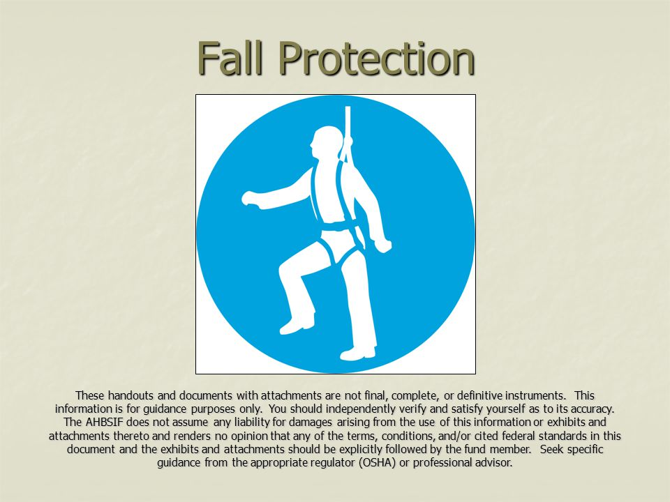 Fall Protection These handouts and documents with attachments are not final, complete, or definitive instruments.