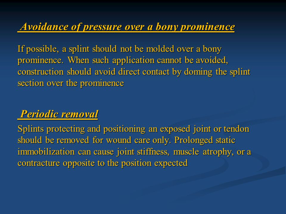 Avoidance of pressure over a bony prominence Avoidance of pressure over a bony prominence If possible, a splint should not be molded over a bony promi
