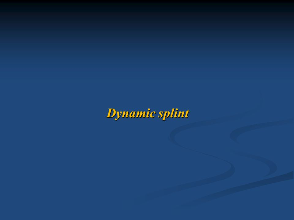 - Dynamic splint applies a specific force in specific plane of motion through elastic traction.