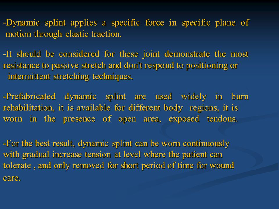 - Dynamic splint applies a specific force in specific plane of motion through elastic traction. -It should be considered for these joint demonstrate t