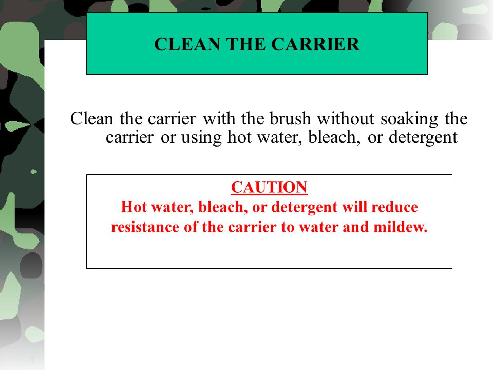 CLEAN THE CARRIER Clean the carrier with the brush without soaking the carrier or using hot water, bleach, or detergent CAUTION Hot water, bleach, or