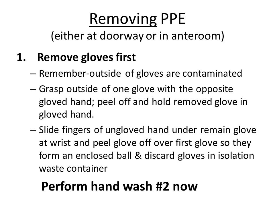 Removing PPE (either at doorway or in anteroom) 1.