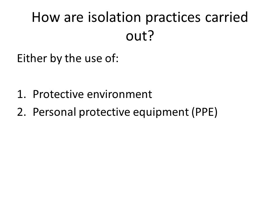 How are isolation practices carried out.