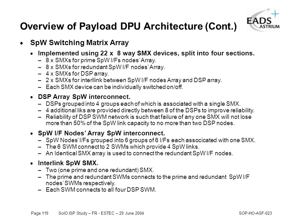 Page 119SolO ISP Study – FR - ESTEC – 29 June 2004SOP-HO-ASF-023 Overview of Payload DPU Architecture (Cont.)  SpW Switching Matrix Array  Implemented using 22 x 8 way SMX devices, split into four sections.
