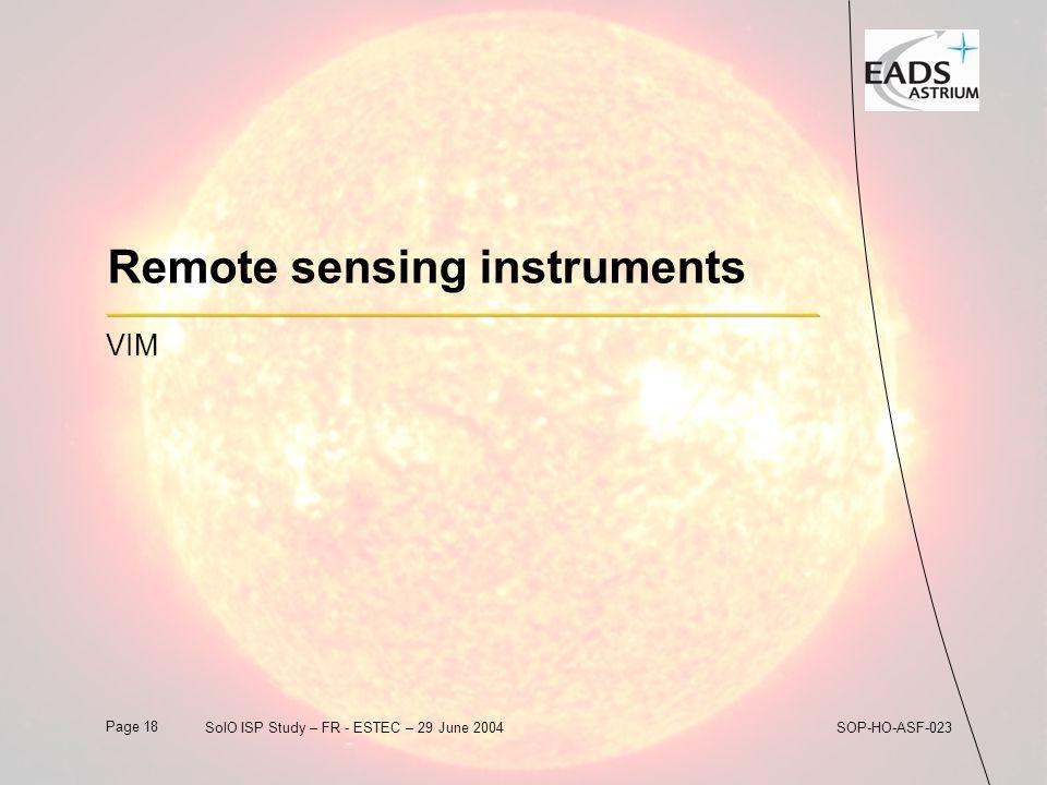 Page 18 SolO ISP Study – FR - ESTEC – 29 June 2004SOP-HO-ASF-023 Remote sensing instruments VIM