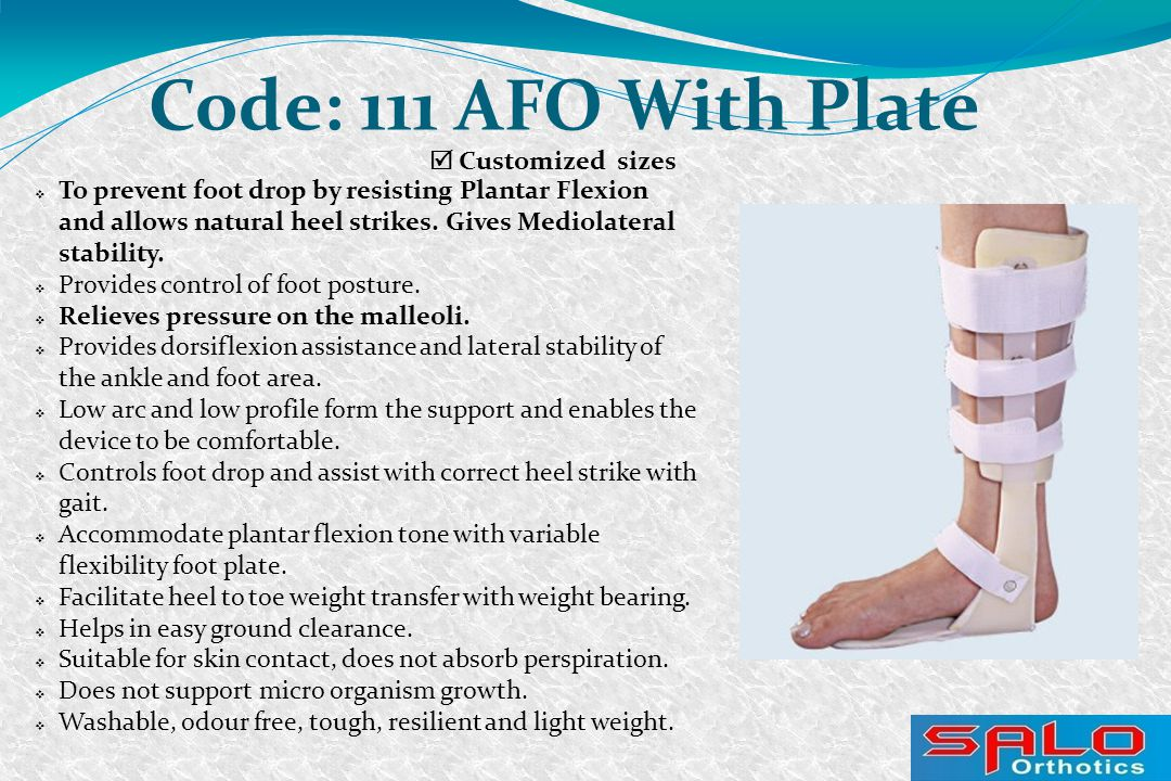  Customized sizes Code: 111 AFO With Plate  To prevent foot drop by resisting Plantar Flexion and allows natural heel strikes.