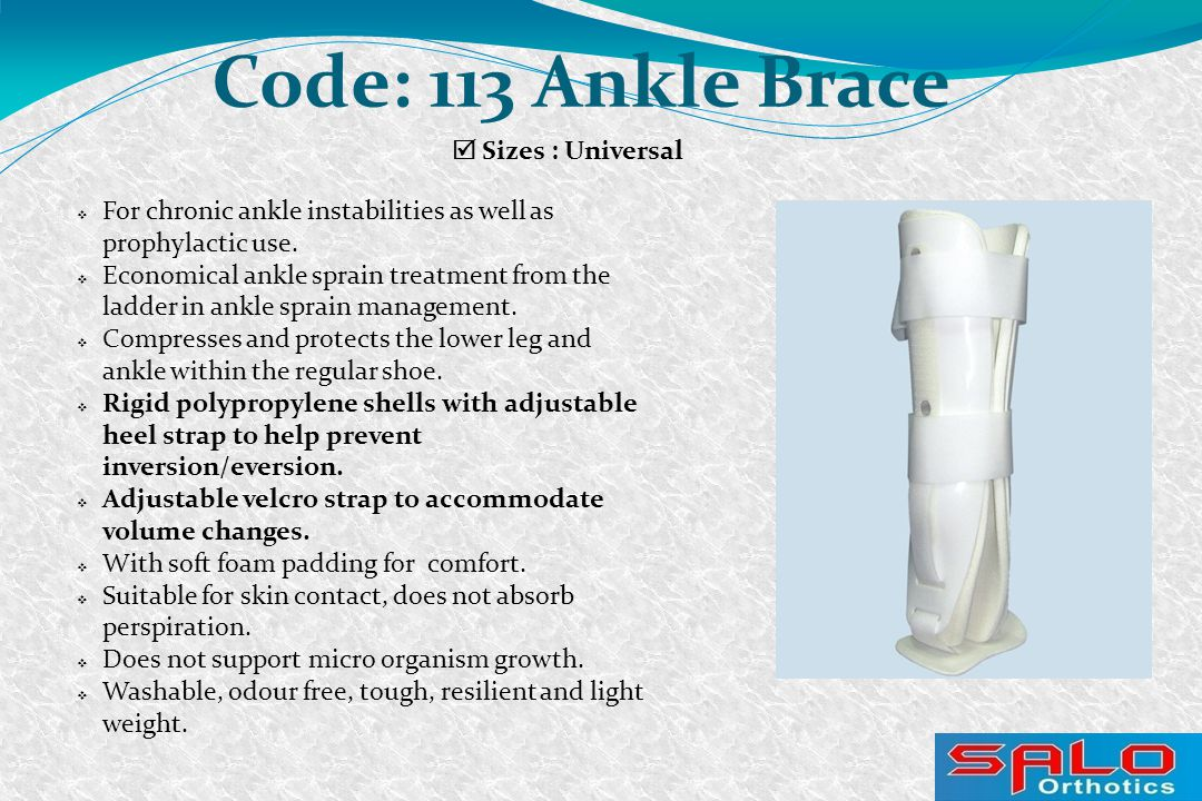  Sizes : Universal Code: 113 Ankle Brace  For chronic ankle instabilities as well as prophylactic use.