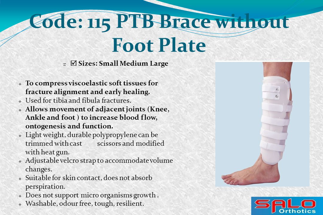   Sizes: Small Medium Large Code: 115 PTB Brace without Foot Plate  To compress viscoelastic soft tissues for fracture alignment and early healing.