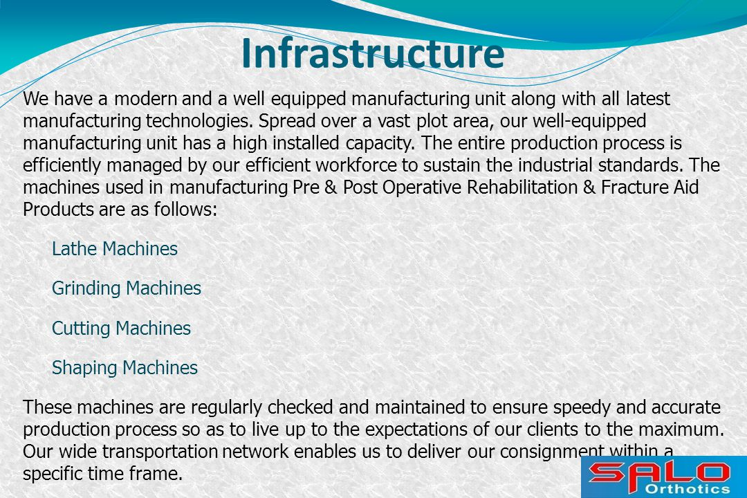 Infrastructure We have a modern and a well equipped manufacturing unit along with all latest manufacturing technologies.