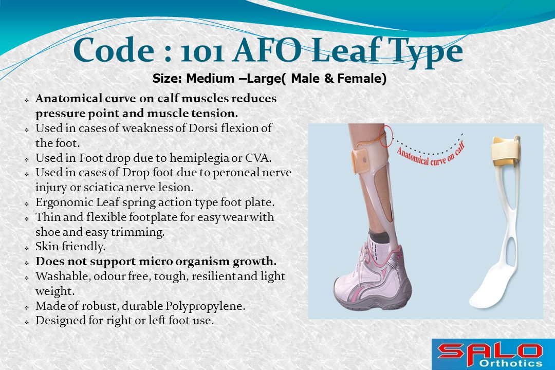 Size: Medium –Large( Male & Female) Code : 101 AFO Leaf Type  Anatomical curve on calf muscles reduces pressure point and muscle tension.  Used in c
