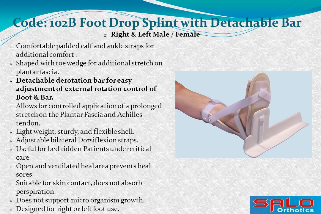  Right & Left Male / Female Code: 102B Foot Drop Splint with Detachable Bar  Comfortable padded calf and ankle straps for additional comfort.