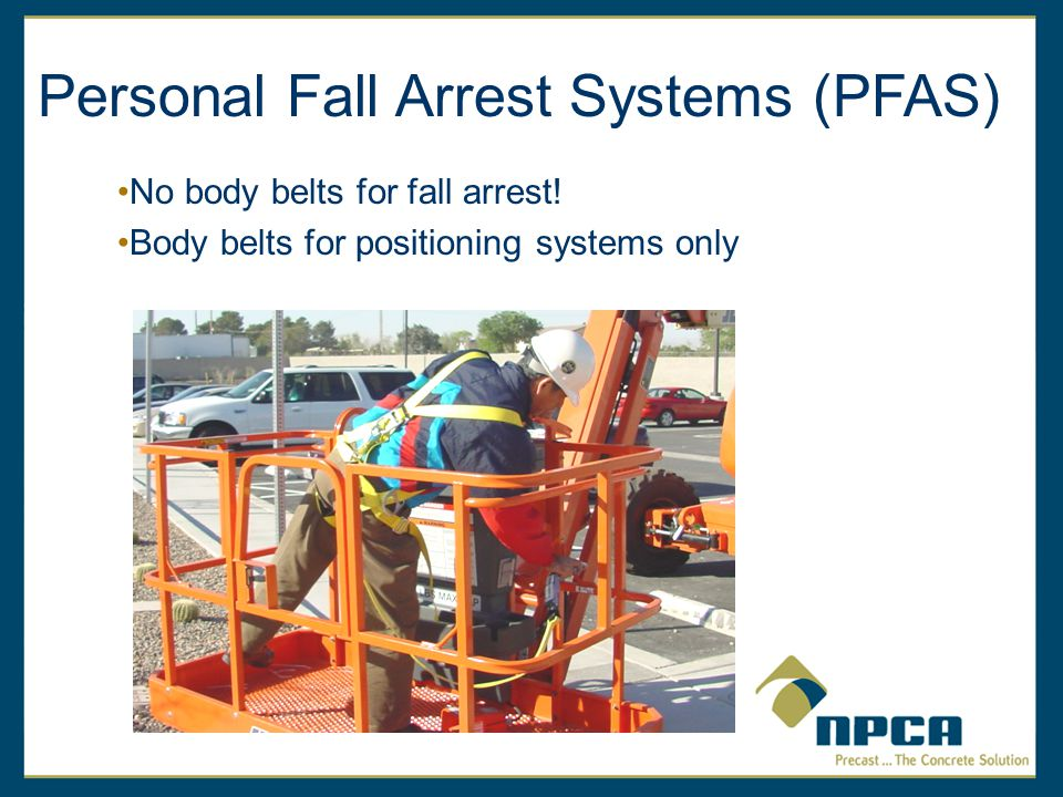 Personal Fall Arrest Systems (PFAS) No body belts for fall arrest.