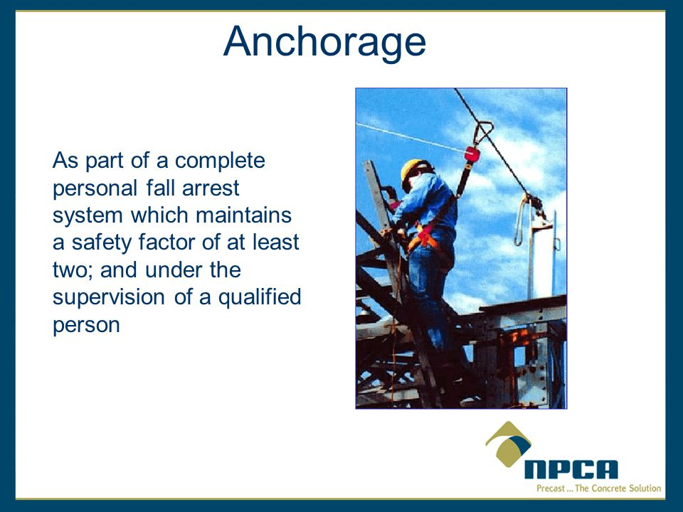 As part of a complete personal fall arrest system which maintains a safety factor of at least two; and under the supervision of a qualified person Anchorage