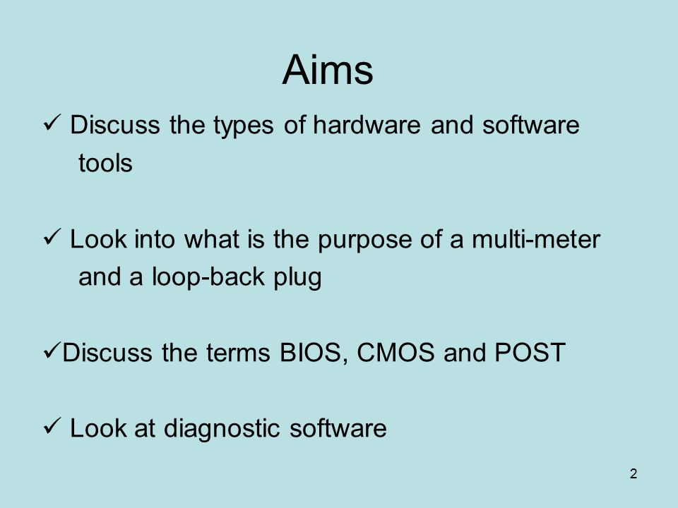 2 Aims Discuss the types of hardware and software tools Look into what is the purpose of a multi-meter and a loop-back plug Discuss the terms BIOS, CM