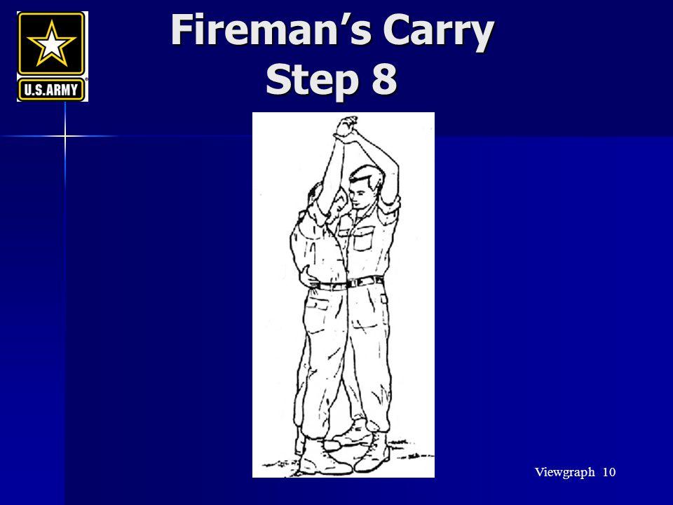 Viewgraph 10 Fireman's Carry Step 8 Fireman's Carry Step 8