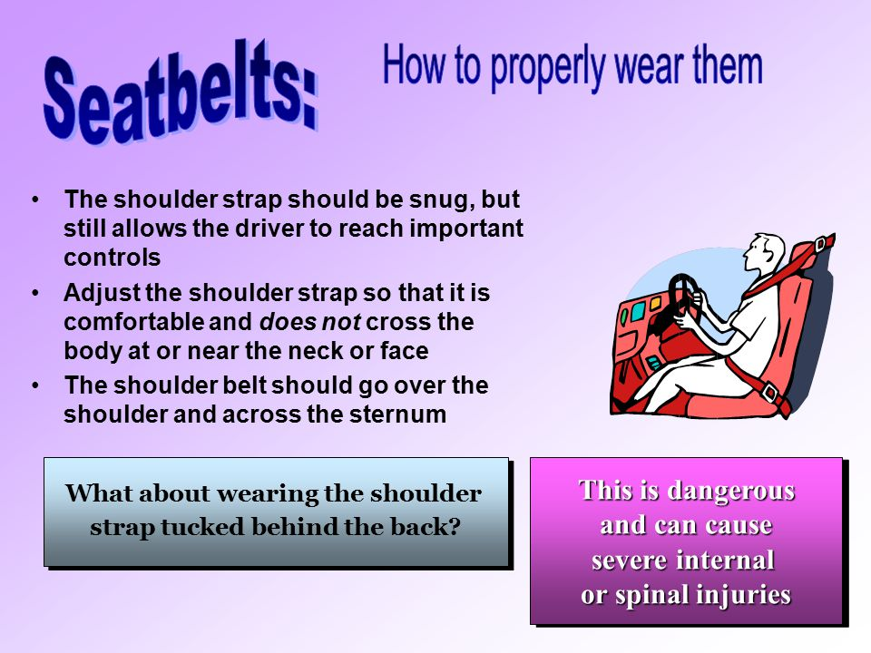 Adjust the seat to a comfortable upright position…be sure the belt is not twisted and the metal fittings snap into place The lap belt should be worn a