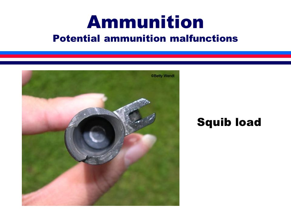 Ammunition Potential ammunition malfunctions Squib load