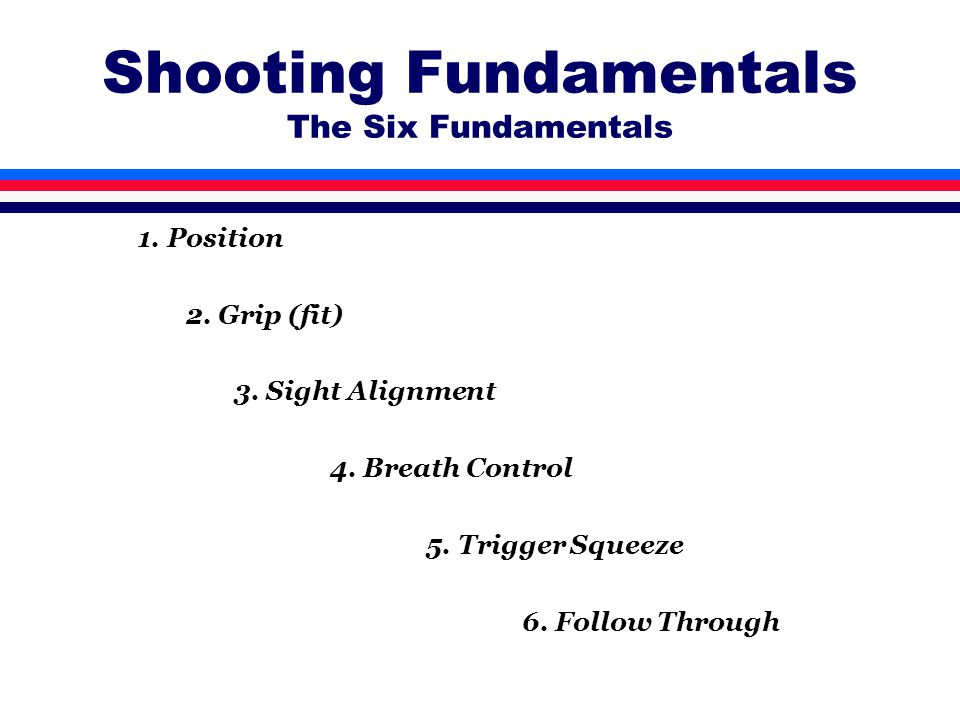 Shooting Fundamentals The Six Fundamentals 1. Position 2.