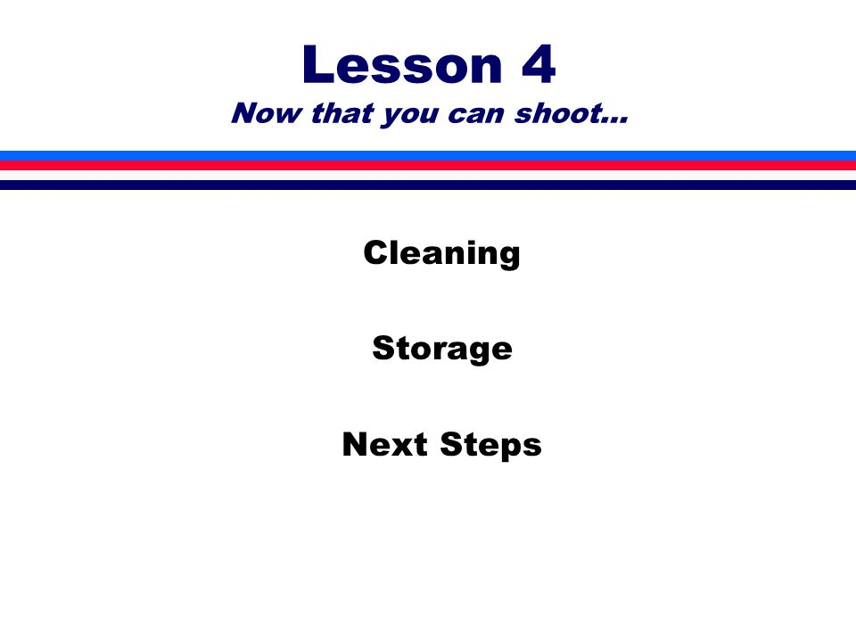 Lesson 4 Now that you can shoot… Cleaning Storage Next Steps