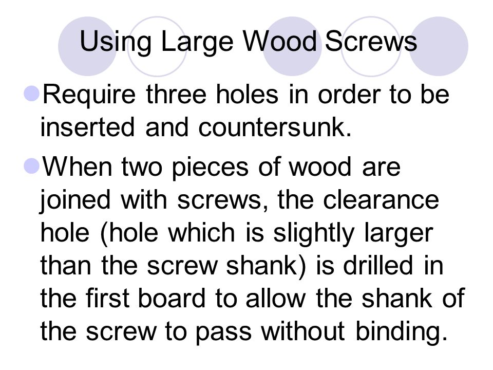 Using Large Wood Screws Require three holes in order to be inserted and countersunk.