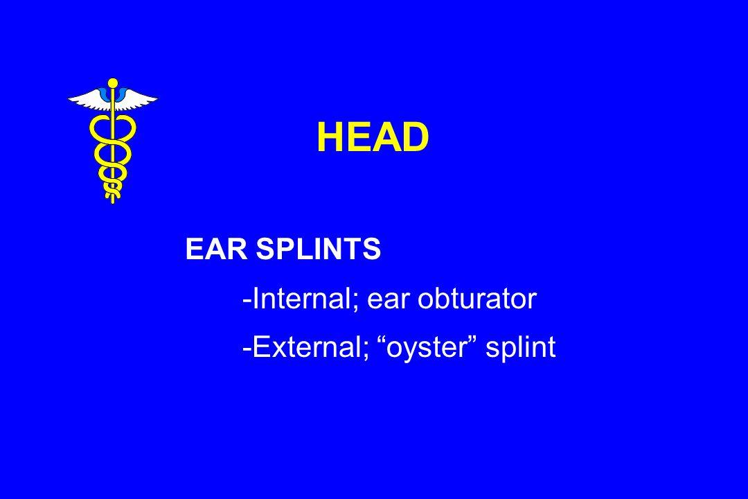 HEAD EAR SPLINTS -Internal; ear obturator -External; oyster splint