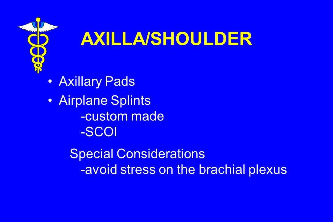 AXILLA/SHOULDER Axillary Pads Airplane Splints -custom made -SCOI Special Considerations -avoid stress on the brachial plexus