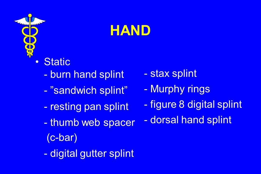 HAND Static - burn hand splint - sandwich splint - resting pan splint - thumb web spacer (c-bar) - digital gutter splint - stax splint - Murphy rings - figure 8 digital splint - dorsal hand splint