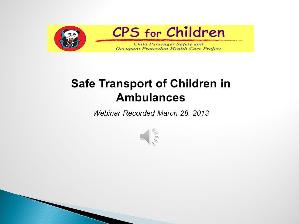 Safe Transport of Children in Ambulances Webinar Recorded March 28, 2013